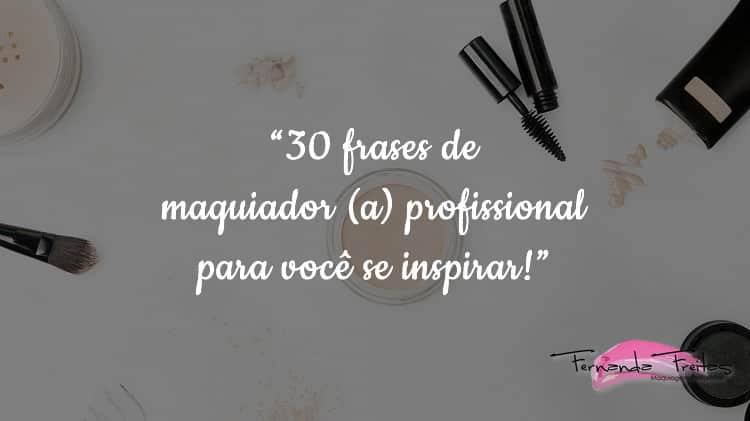 30 frases de maquiador (a) para você se inspirar